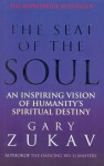 The Seat Of The Soul: An Inspiring Vision of Humanity's Spiritual Destiny - Gary Zukav
