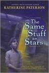 Same Stuff as Stars - Katherine Paterson