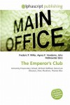 The Emperor's Club - Frederic P. Miller, Agnes F. Vandome, John McBrewster