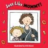 Just Like Mommy! - Harriet Ziefert, Erik Brown