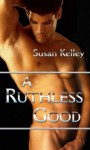 Ruthless Good, A - Susan Kelley