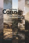 Nine Letters on Landscape Painting: Written in the Years 1815-1824, with a Letter from Goethe by way of Introduction - Carl Gustav Carus, David Britt, Oskar Bätschmann