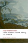 Letters written in Sweden, Norway, and Denmark (Oxford World's Classics) - Mary Wollstonecraft, Jon Mee, Tone Brekke