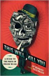 This Will Kill You: A Guide to the Ways in Which We Go - H.P. Newquist, Rich Maloof, Bill McGuinness, Peter M. Fitzpatrick, Jim Shinnick, Peter M. Fitzpatrick, MD