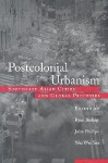 Postcolonial Urbanism: Southeast Asian Cities and Global Processes - John Phillips, Wei Wei Yeo