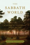 The Sabbath World: Glimpses of a Different Order of Time - Judith Shulevitz