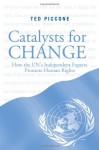 Catalysts for Change: How the UN's Independent Experts Promote Human Rights - Theodore J. Piccone