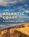 The Atlantic Coast: A Natural History - Harry Thurston, Wayne Barrett