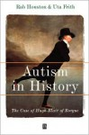 Autism in History: 1783 - 1815 - Rab A. Houston, Uta Frith