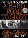 A Hard Road to Glory: A History of the African-American Athlete - Arthur Ashe, Kip Branch, Oceania Chalk, Francis Harris