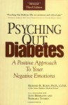 Psyching Out Diabetes: A Positive Approach to Your Negative Emotions - Richard Rubin, June Biermann, Barbara Toohey