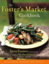 The Foster's Market Cookbook: Favorite Recipes for Morning, Noon, and Night - Sara Foster, Sarah Belk King, James Baigrie, Barbara M. Bachman, Martha Stewart