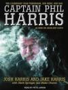 Captain Phil Harris: The Legendary Crab Fisherman, Our Hero, Our Dad - Josh Harris, Jake Harris, Steve Springer, Blake Chavez