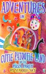 Adventures in Cutie Patootie Land and The Pizza Party (an hilarious adventure for children ages 7-12) - Starrie Sky, Jack Sky