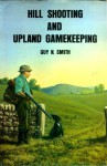 Hill Shooting And Upland Gamekeeping - Guy N. Smith
