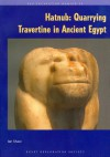 Hatnub: Quarrying Travertine in Ancient Egypt - F. Aldsworth, Ian Shaw