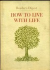 How To Live With Life - Reader's Digest Association, Arthur Gordon
