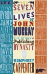 The Seven Lives of John Murray: The Story of a Publishing Dynasty - Humphrey Carpenter