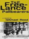 The Free-Lance Pallbearers: A Novel - Ishmael Reed