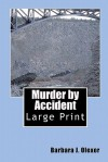 Murder by Accident: Large Print - Barbara J. Olexer