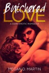 Butchered Love - Megan D. Martin