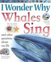 I Wonder Why Whales Sing: and Other Questions About Sea Life - Caroline Harris, Ella Burfoot