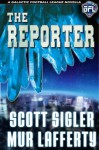 The Reporter (The Galactic Football League Novellas) - Scott Sigler, Mur Lafferty