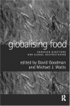 Globalising Food: Agrarian Questions and Global Restructuring - David Goodman, Michael Watts