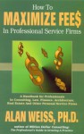 How to Maximize Fees in Professional Service Firms - Alan Weiss