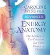 Advanced Energy Anatomy: The Science of Co-Creation and Your Power of Choice - Caroline Myss