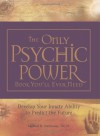 The Only Psychic Power Book You'll Ever Need: Discover Your Innate Ability to Unlock the Mystery of Today and Predict the Future Tomorrow - Michael R. Hathaway