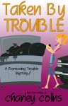 Taken By Trouble - Keri Ford, Charley Colins