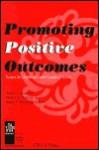 Promoting Positive Outcomes - Arthur J. Reynolds, Herbert J. Walberg, Roger P. Weissberg