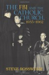 The Fbi And The Catholic Church, 1935 1962 - Steve Rosswurm