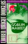Goblin Market (Caitlin Reece Mysteries) - Lauren Wright Douglas