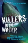 Killers in the Water: The New Super Sharks Terrorising the World's Oceans - Sue Blackhall