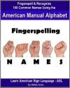 Fingerspelling NAMES: Fingerspell & Recognize 100 Common Names Using the American Manual Alphabet in American Sign Language (ASL) (Learn American Sign Language - ASL) - Adele Jones