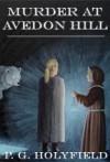 Murder at Avedon Hill - P.G. Holyfield
