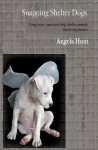 Snapping Shelter Dogs - Angela Hunt