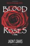 Blood Roses - Jason T. Graves