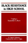 Black Resistance in High School Forging a Separatist Culture - R. Patrick Solomon
