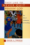 They Like to Never Quit Praisin' God: The Role of Celebration in Preaching - Frank A. Thomas, Henry M. Mitchell