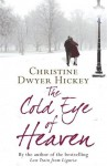 The Cold Eye of Heaven - Christine Dwyer Hickey