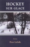Hockey Sur Glace: Stories - Peter Lasalle