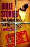 Bible Stories Your Mother Never Told You - Connie Neal