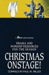 Christmas Onstage!: Drama and Worship Resources for the Season - Paul M. Miller