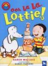 Ooh La La, Lottie (I Am Reading) - Karen Wallace, Garry Parsons