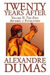 Twenty Years After: The Riot Becomes a Revolution - Alexandre Dumas
