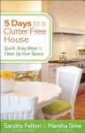 5 Days to a Clutter-Free House: Quick, Easy Ways to Clear Up Your Space - Sandra Felton, Marsha Sims
