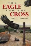 The Eagle and The Cross - John L. Sullivan